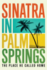 Sinatra in Palm Springs: The Place He Called Home - Leo Zahn