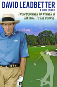 David Leadbetter: A Guide to Golf: From Beginner to Winner