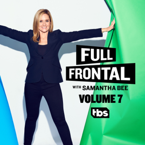 Full Frontal with Samantha Bee, Vol. 7