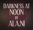Darkness At Noon - ALA.NI