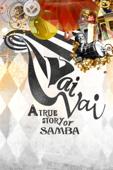 A True Story of Samba, The Amazing Story of Vai-Vai Samba School from Brazil
