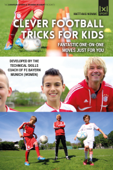 Clever Football Tricks for Kids: Fantastic One-On-One Moves Just for You