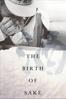 The Birth of Saké - Erik Shirai