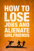How to Lose Jobs and Alienate Girlfriends