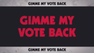 Gimme My Vote Back (C.P.C.D.)