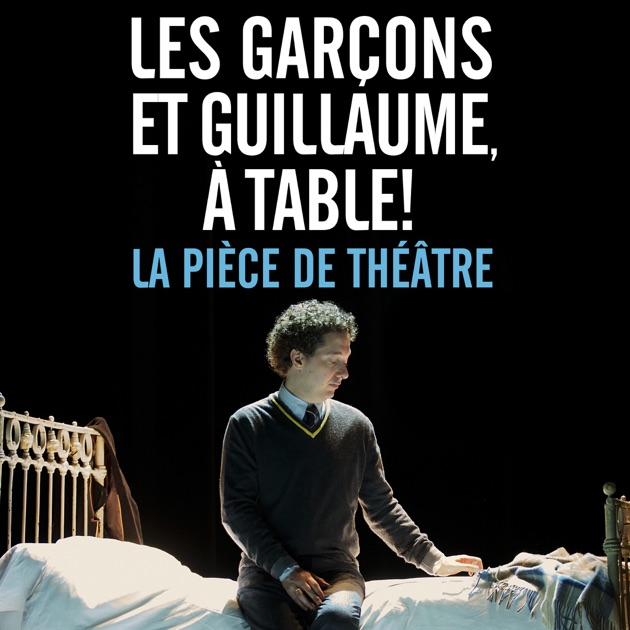 Les gar ons et guillaume table la pi ce de th tre - Guillaume et les garcons a table trailer ...