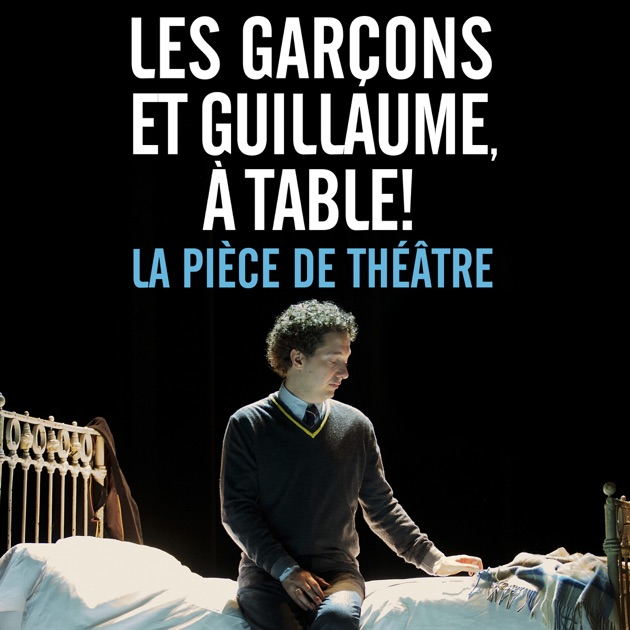 Les gar ons et guillaume table la pi ce de th tre - Film les garcons et guillaume a table ...